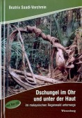 Dschungel im Ohr und unter der Haut. Im malaysischen Regenwald unterwegs
