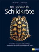 Das Geheimnis der Schildkröte - Eine Entdeckungsreise durch Morphologie, Zoologie und Mythologie eines wundersamen Tieres
