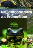 Auf Schlangenspuren und Krötenpfaden - Amphibien und Reptilien der Schweiz