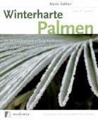 Winterharte Palmen - In Mitteleuropa erfolgreich auspflanzen, pflegen und überwintern  - 36 geeignete Arten im ausführlichen Portrait