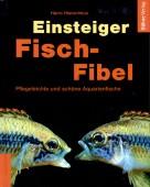 Einsteiger Fisch-Fibel Pflegeleichte und schöne Aquarienfische