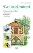 Das Insektenhotel - Naturschutz erleben. Bauanleitungen - Tierporträts - Gartentipps