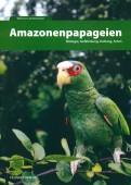 Amazonenpapageien - Biologie, Gefährdung, Haltung, Arten