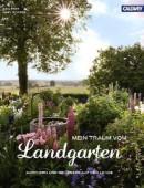 Mein Traum vom Landgarten - Gärtnern und genießen auf dem Lande