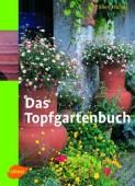 Das Topfgartenbuch - Gärtnern in Töpfen, Terrakotten und Kübeln