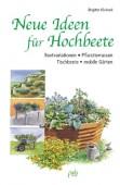 Neue Ideen für Hochbeete - Beetvariationen Pflanzterrassen Tischbeete mobile Gärten