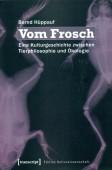 Vom Frosch - Eine Kulturgeschichte zwischen Tierphilosophie und Ökologie