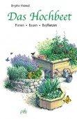 Das Hochbeet - Vielfältige Gestaltungsideen für Gemüse-, Kräuter- und Blumengärten. Planen, Bauen, Bepflanzen