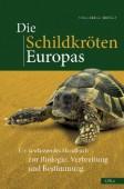 Die Schildkröten Europas - Ein umfassendes Handbuch zur Biologie, Verbreitung und Bestimmung
