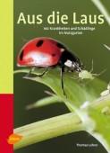 Aus die Laus - 160 Krankheiten und Schädlinge im Nutzgarten