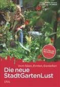 Die neue Stadt-Garten-Lust - Vom Säen, Ernten, Genießen - Mit vielen Rezepten