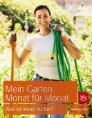 Mein Garten - Monat für Monat - Was ist wann zu tun?
