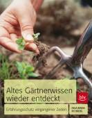 Altes Gärtnerwissen wieder entdeckt - Erfahrungsschatz vergangener Zeiten