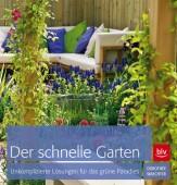 Der schnelle Garten - Unkomplizierte Lösungen für das grüne Paradies
