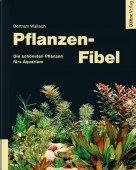Pflanzen-Fibel – Die schönsten Pflanzen fürs Aquarium
