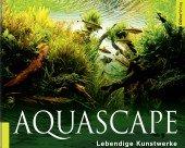 Aquascape - Lebendige Kunstwerke