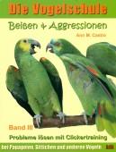 Beißen & Aggressionen. Probleme lösen mit Clickertraining bei Papageien, Sittichen und anderen Vögeln Bd.3