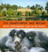 Ein Zoodirektor auf Reisen - Meine Lieblingszoos rund um die Welt
