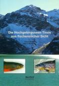 Die Hochgebirgsseen Tirols aus fischereilicher Sicht – Bestandsaufnahme und Kartierung im Auftrag des Amtes der Tiroler Landesregierung