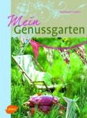 Mein Genussgarten - Blühende Beete, lauschige Sitzplätze, kleine Geschenkideen und leckere Rezepte aus dem Nasch- und Küchengarten