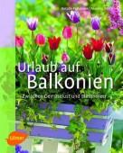Urlaub auf Balkonien - Zwischen Gemüselust und Blütenmeer