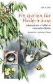 Ein Garten für Fledermäuse. Lebensräume schaffen im naturnahen Garten - Beobachten, Gestalten, Bauen