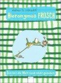 Hieronymus Frosch - Das hat die Welt noch nicht gesehen