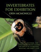 Invertebrates For Exhibition - Insects, Arachnids, and Other Invertebrates Suitable for Display in Classrooms, Museums, and Insect Zoos