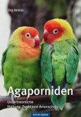 Agaporniden - Haltung, Zucht und Artenschutz