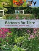 Gärtnern für Tiere - Das Praxisbuch für das ganze Jahr