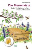 Die Bienenkiste - Selbst Honigbienen halten - einfach und natürlich
