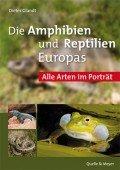 Die Amphibien und Reptilien Europas - Alle Arten von den Kanarischen Inseln bis zum Ural im Porträt