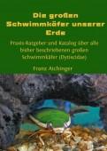 Die großen Schwimmkäfer unserer Erde - Praxis-Ratgeber und Katalog über alle bisher beschriebenen großen Schwimmkäfer (Dytiscidae)