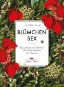 Blümchensex – Die schockierende Wahrheit über das Liebesleben der Pflanzen