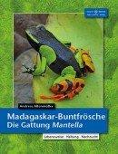 Madagaskar-Buntfrösche Die Gattung Mantella