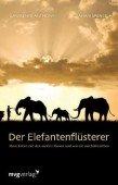 Der Elefantenflüsterer – Mein Leben mit den sanften Riesen und was sie mir beibrachten