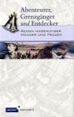 Abenteurer, Grenzgänger und Entdecker – Reisen wagemutiger Männer und Frauen