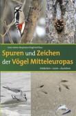Spuren und Zeichen der Vögel Mitteleuropas - Entdecken - Lesen - Zuordnen