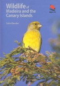 Wildlife of Madeira and the Canary Islands – A Photographic Field Guide to Birds, Mammals, Reptiles, Amphibians, Butterflies and Dragonflies