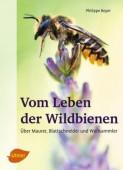 Vom Leben der Wildbienen – Über Maurer, Blattschneider und Wollsammler