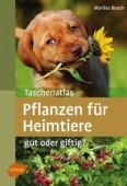 Taschenatlas Pflanzen für Heimtiere - Gut oder giftig?