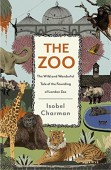 The Zoo The Wild and Wonderful Tale of the Founding of London Zoo