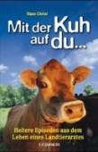 Mit der Kuh auf du – Heitere Episoden aus dem Leben eines Landtierarztes