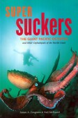 Super Suckers. The Giant Pacific Octopus and Other Cephalopods of the Pacific Coast