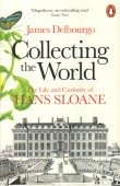 Collecting the World -The Life and Curiosity of Hans Sloane