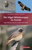 Die Vögel Mitteleuropas im Porträt – Alles Wissenswerte zu über 600 Arten