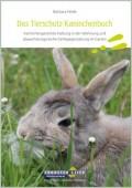 Das Tierschutz-Kaninchenbuch – Kaninchengerechte Haltung in der Wohnung und abwechslungsreiche Gehegegestaltung im Garten
