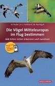 Die Vögel Mitteleuropas im Flug bestimmen – 468 Arten sicher erkennen und zuordnen