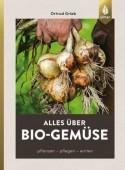 Alles über Bio-Gemüse – Pflanzen, pflegen, ernten