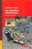 Die Säugetiere Mitteleuropas - Beobachten und Bestimmen